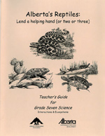 = Cover of Alberta's Reptiles, Lend a helping hand or two or three Teacher's Guide